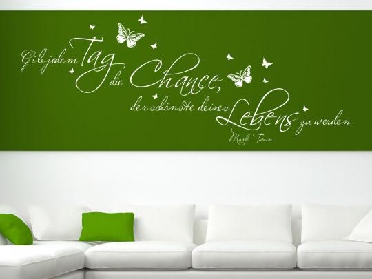 Zitat Gib jedem Tag die Chance, der schönste deines Lebens zu werden